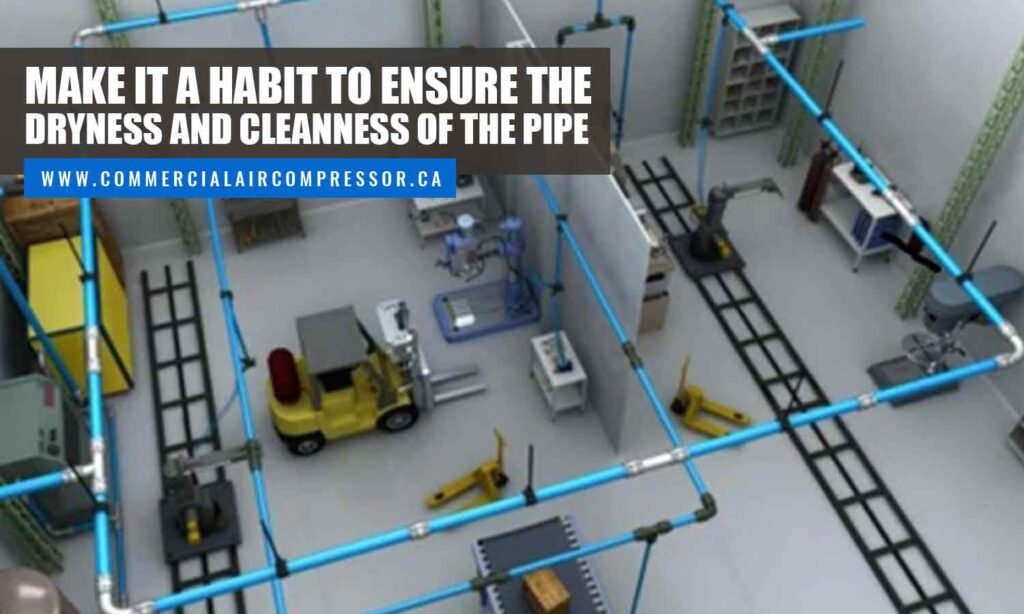 Make it a habit to ensure the dryness and cleanness of the pipe