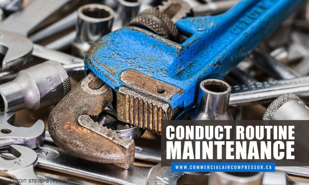 Conduct routine maintenance