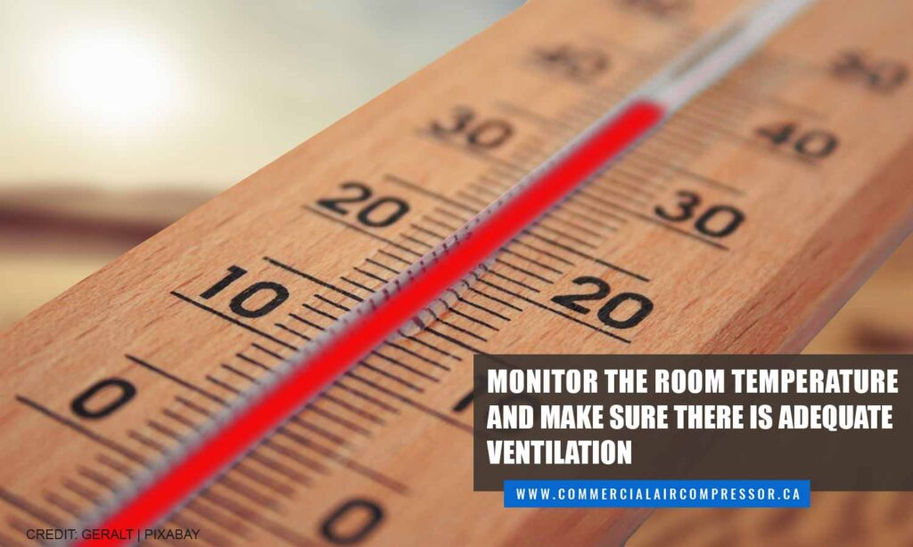 Monitor the room temperature and make sure there is adequate ventilation