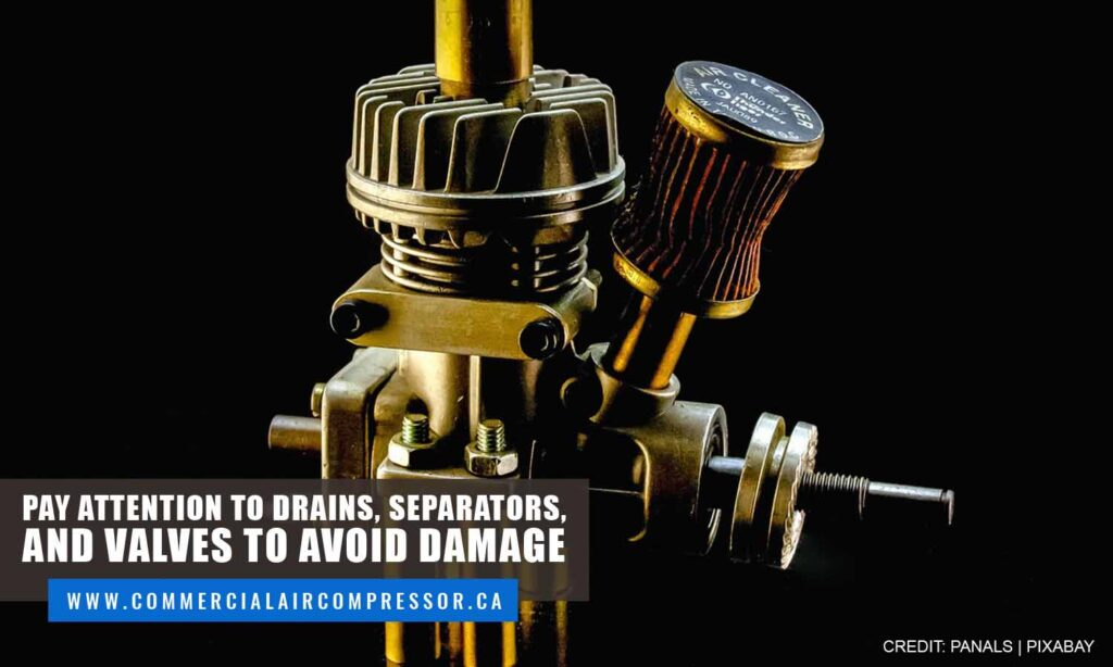 Pay attention to drains, separators, and valves